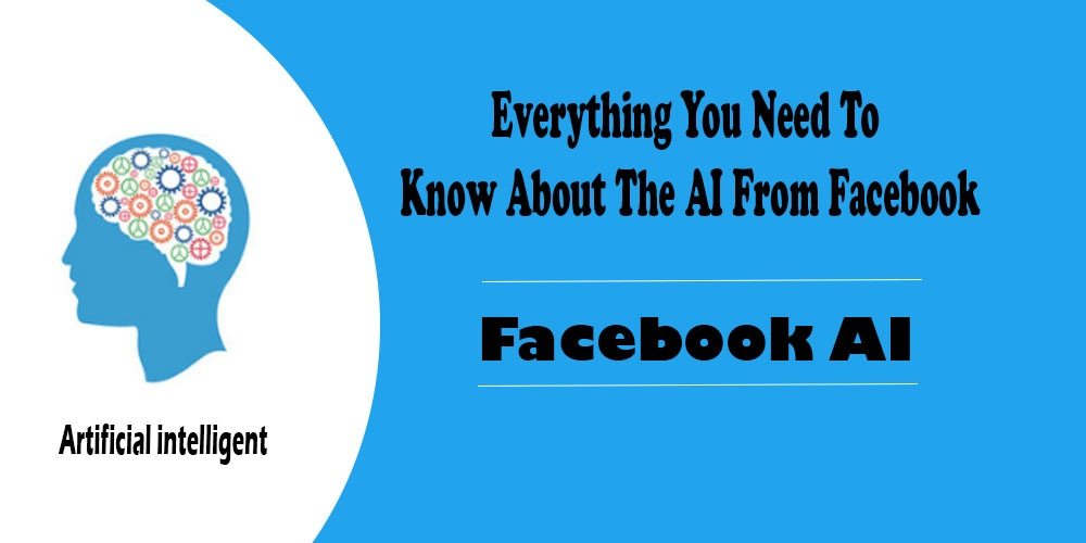 Everything You Need To Know About The Facebook AI